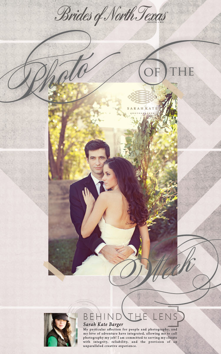 Brides of North Texas Photo of the Week - Sarah Kate, Photographer