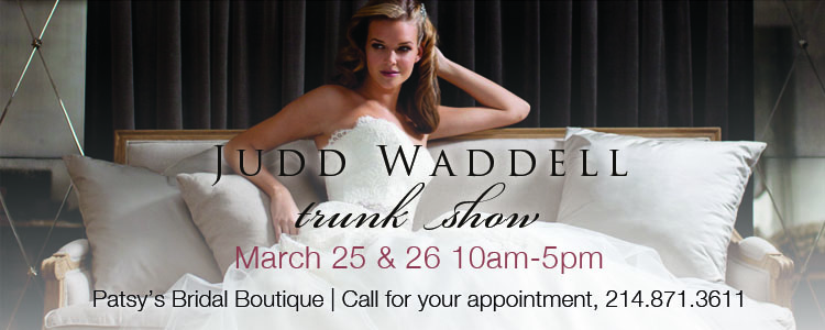 Judd Waddell Trunk Show, Patsy's Bridal Boutique
