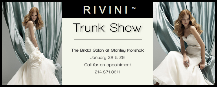 Rivini Trunk Show, The Bridal Salon at Stanley Korshak, Dallas Bridal Boutique
