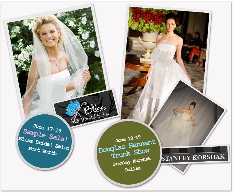 Bliss Bridal Salon, Sample Sale in Fort Worth, The Bridal Salon at Stanley Korshak, Douglas Hannant Trunk Show in Dallas