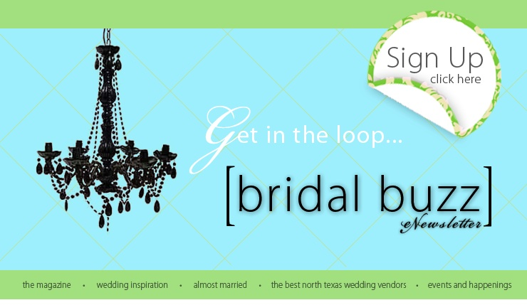Keep up with Texas wedding trends and happenings with the Brides of North Texas Bridal Buzz eNewsletter