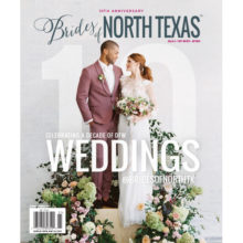 Brides of North Texas Spring Summer 2019 10th Anniversary Issue